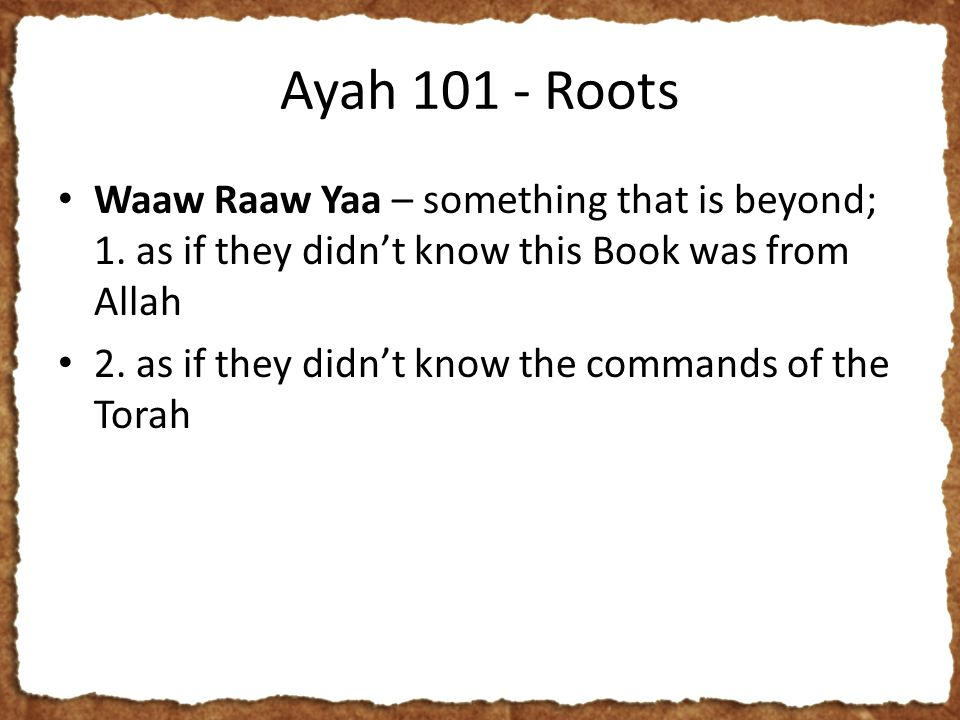 Ayah 101 - Roots Waaw Raaw Yaa – something that is beyond; 1.