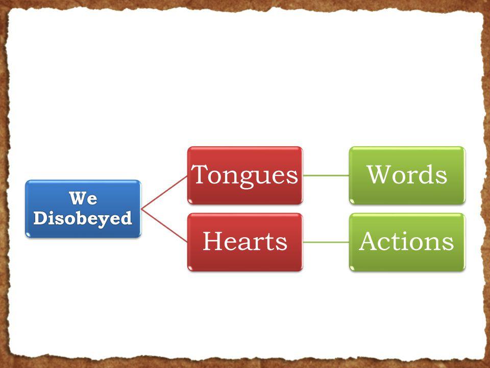 We Disobeyed TonguesWordsHeartsActions
