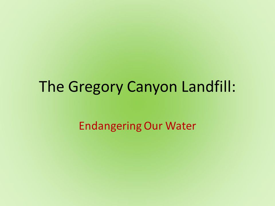 The Gregory Canyon Landfill: Endangering Our Water
