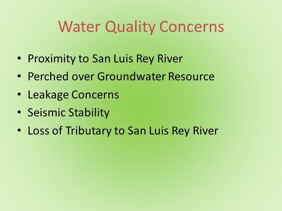 Water Quality Concerns Proximity to San Luis Rey River Perched over Groundwater Resource Leakage Concerns Seismic Stability Loss of Tributary to San L