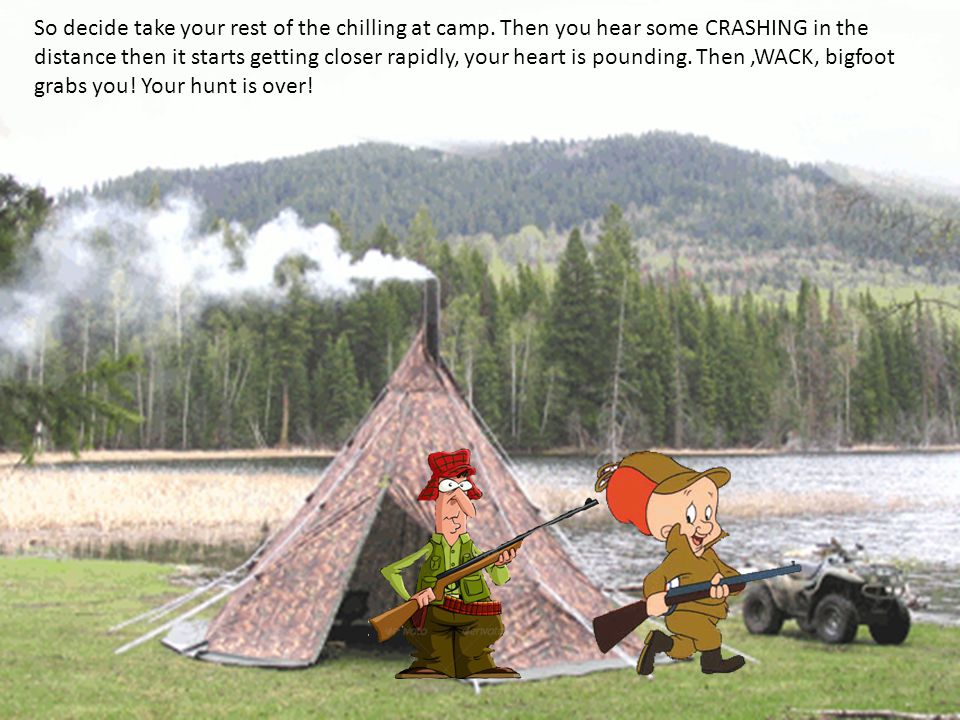 So decide take your rest of the chilling at camp.