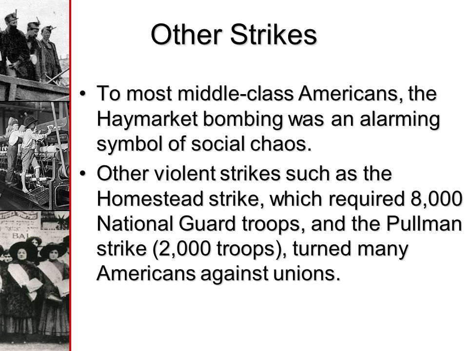 Other Strikes To most middle-class Americans, the Haymarket bombing was an alarming symbol of social chaos.To most middle-class Americans, the Haymarket bombing was an alarming symbol of social chaos.