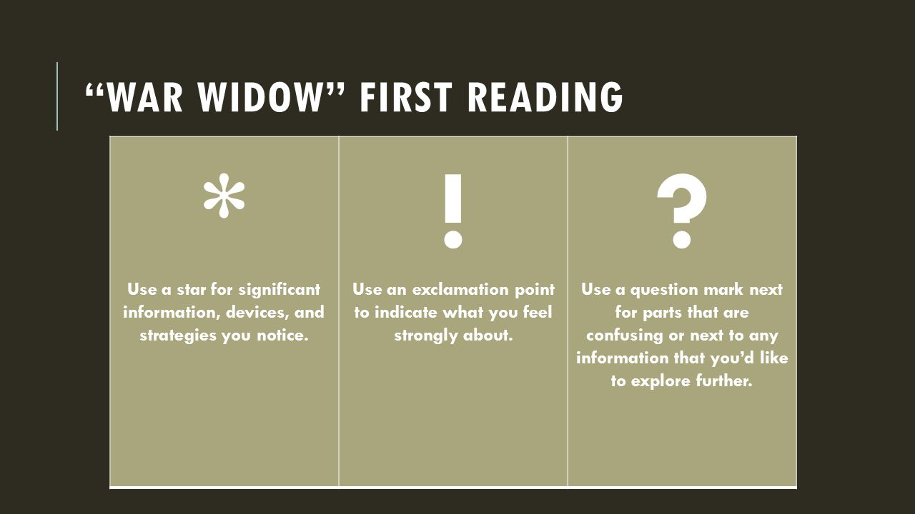 WAR WIDOW FIRST READING * Use a star for significant information, devices, and strategies you notice.