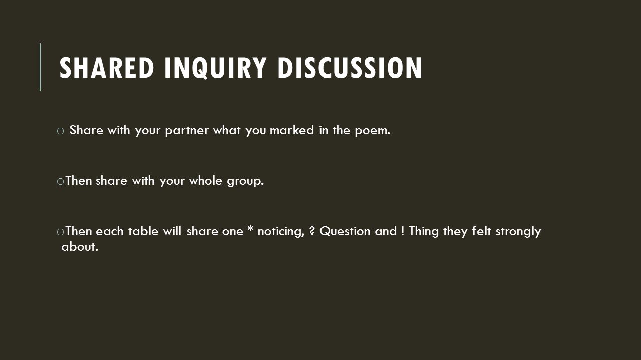 SHARED INQUIRY DISCUSSION o Share with your partner what you marked in the poem.