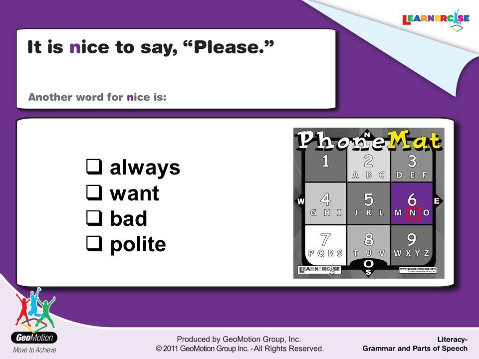  always  want  bad  polite