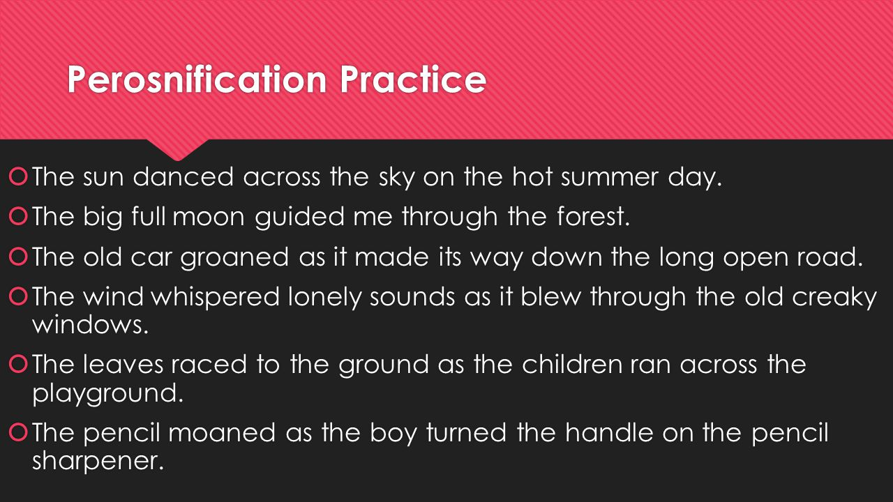 Perosnification Practice  The sun danced across the sky on the hot summer day.