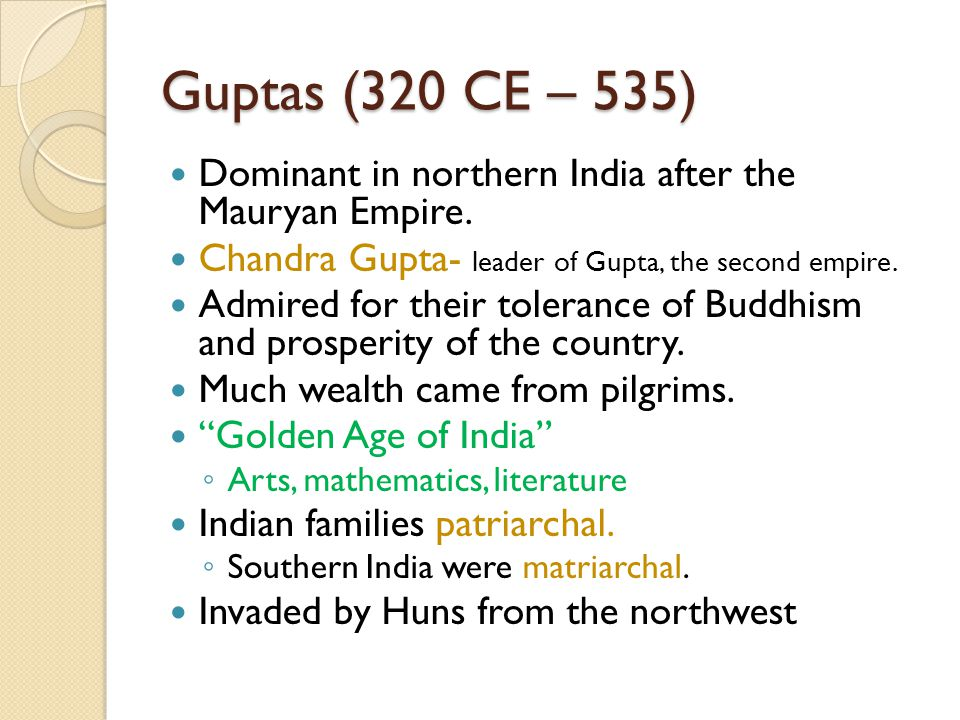Guptas (320 CE – 535) Dominant in northern India after the Mauryan Empire.