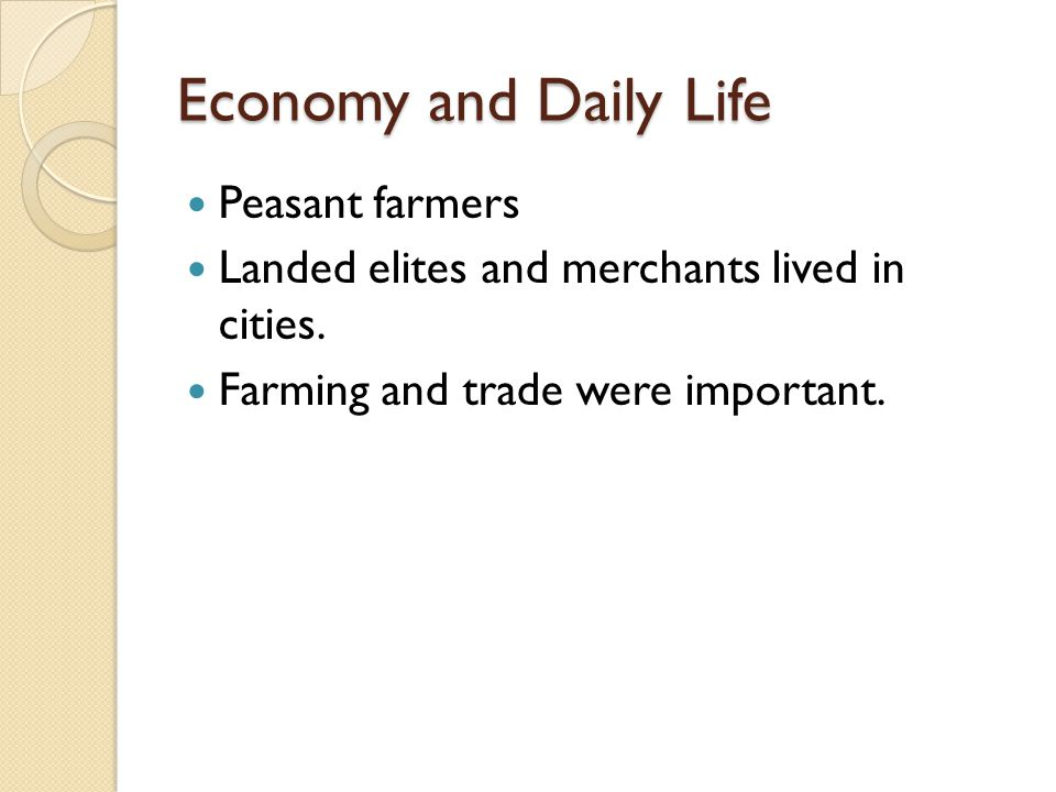 Economy and Daily Life Peasant farmers Landed elites and merchants lived in cities.