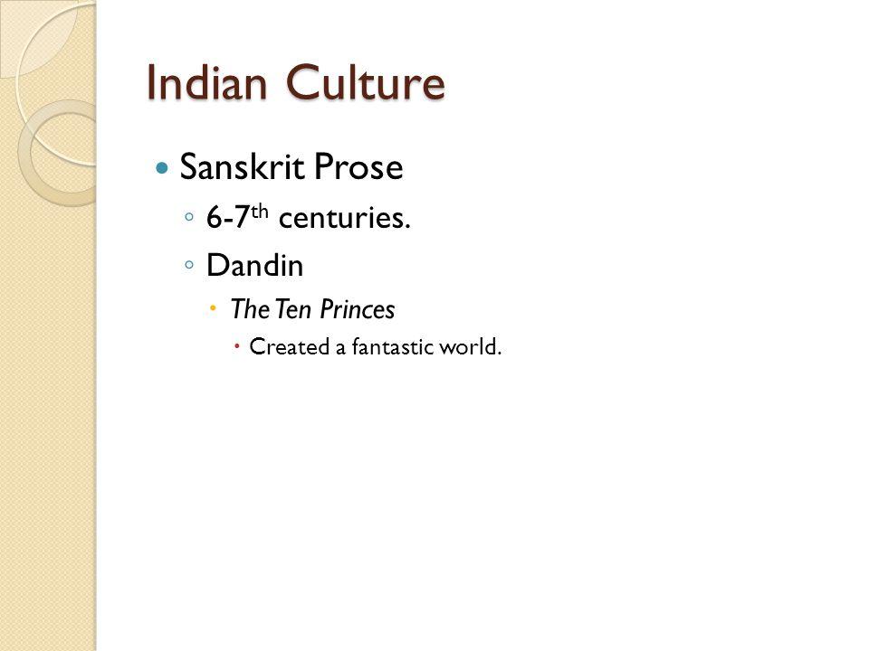 Indian Culture Sanskrit Prose ◦ 6-7 th centuries.