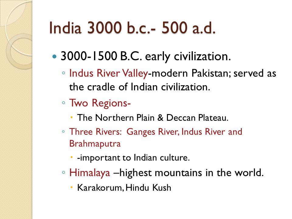India 3000 b.c.- 500 a.d. 3000-1500 B.C. early civilization.