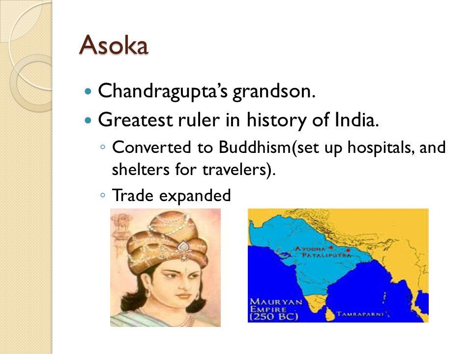 Asoka Chandragupta's grandson. Greatest ruler in history of India.