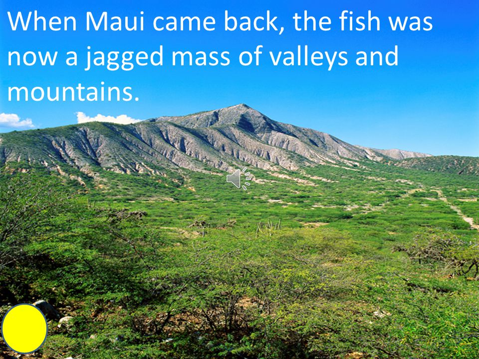 Maui ran across the new land to get back his fish hook.