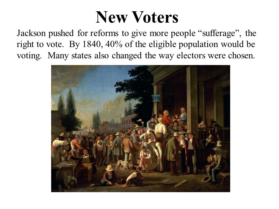 New Voters Jackson pushed for reforms to give more people sufferage , the right to vote.