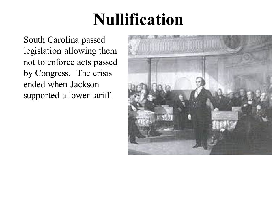 Nullification South Carolina passed legislation allowing them not to enforce acts passed by Congress.
