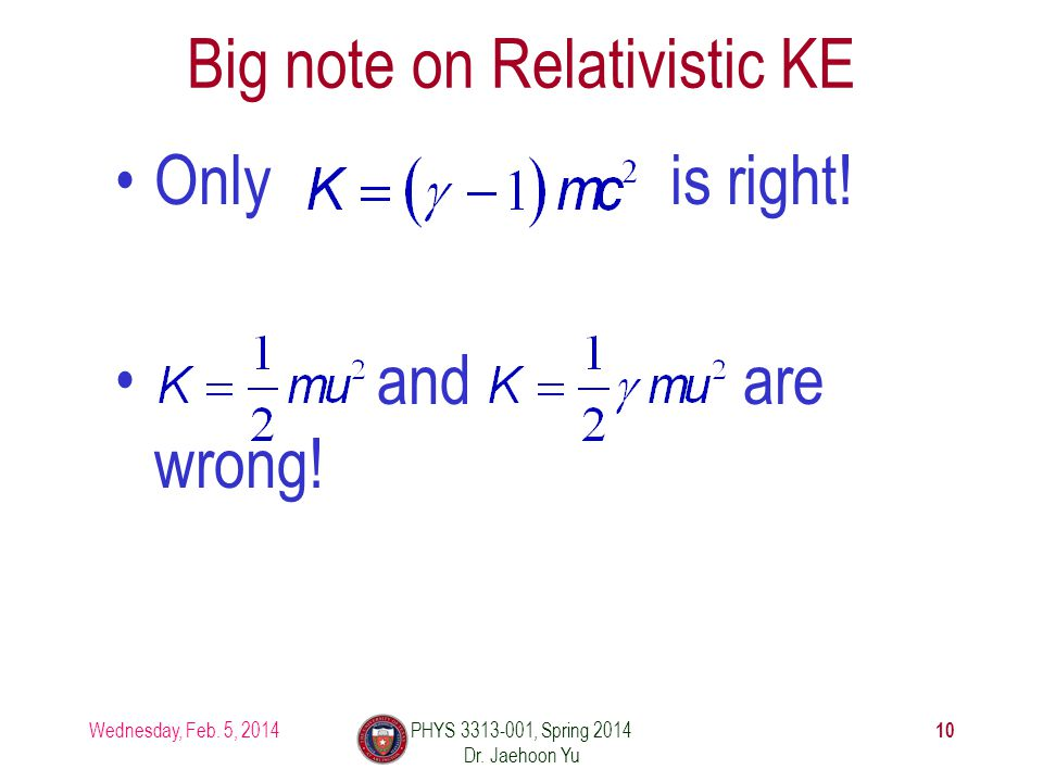Only is right. and are wrong. Big note on Relativistic KE Wednesday, Feb.