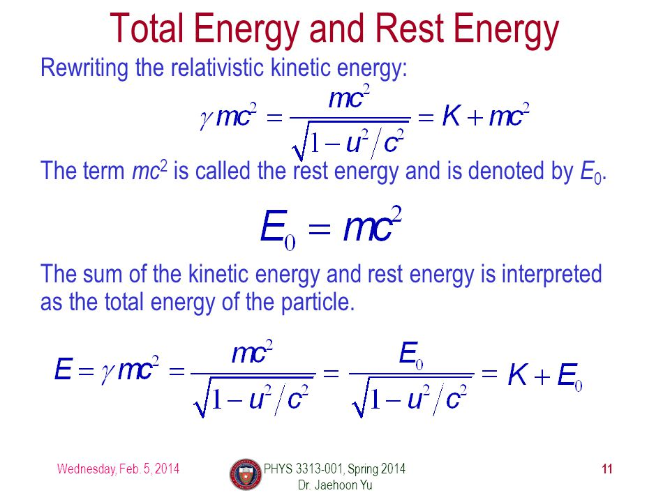 Total Energy and Rest Energy Rewriting the relativistic kinetic energy: The term mc 2 is called the rest energy and is denoted by E 0.