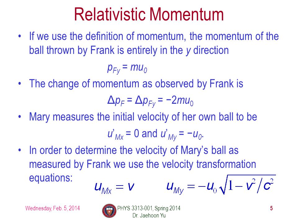 If we use the definition of momentum, the momentum of the ball thrown by Frank is entirely in the y direction p Fy = mu 0 The change of momentum as observed by Frank is ΔpF ΔpF = Δ p Fy = −2 mu 0 Mary measures the initial velocity of her own ball to be u ' Mx = 0 and u ' My = −u0.−u0.