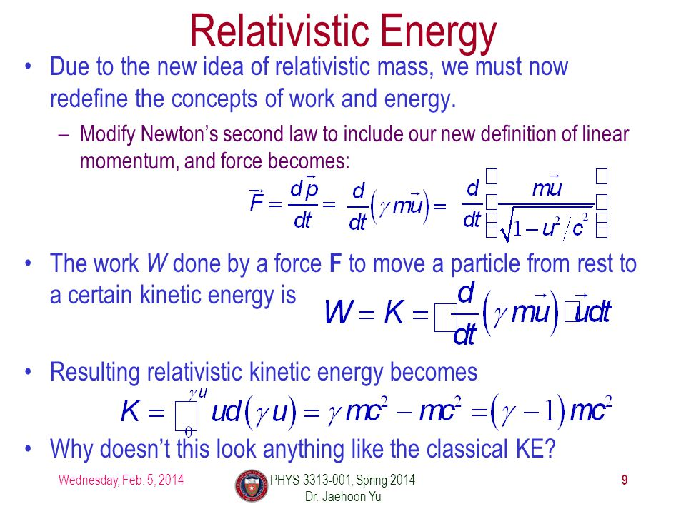 Relativistic Energy Due to the new idea of relativistic mass, we must now redefine the concepts of work and energy.