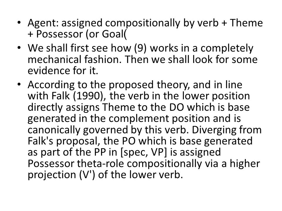 Agent: assigned compositionally by verb + Theme + Possessor (or Goal) We shall first see how (9) works in a completely mechanical fashion.