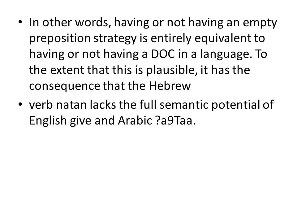 In other words, having or not having an empty preposition strategy is entirely equivalent to having or not having a DOC in a language.