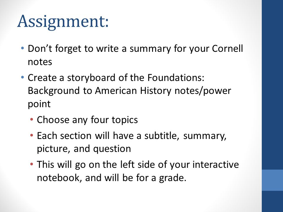 Assignment: Don't forget to write a summary for your Cornell notes Create a storyboard of the Foundations: Background to American History notes/power