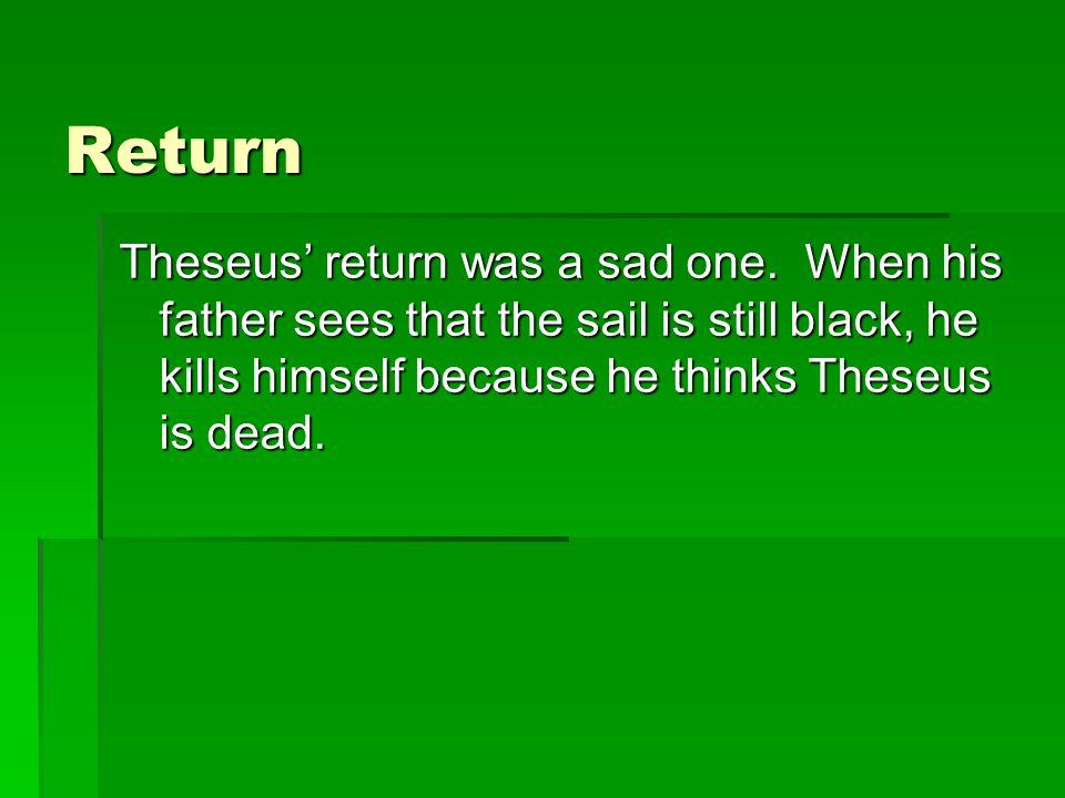 Return Theseus' return was a sad one.