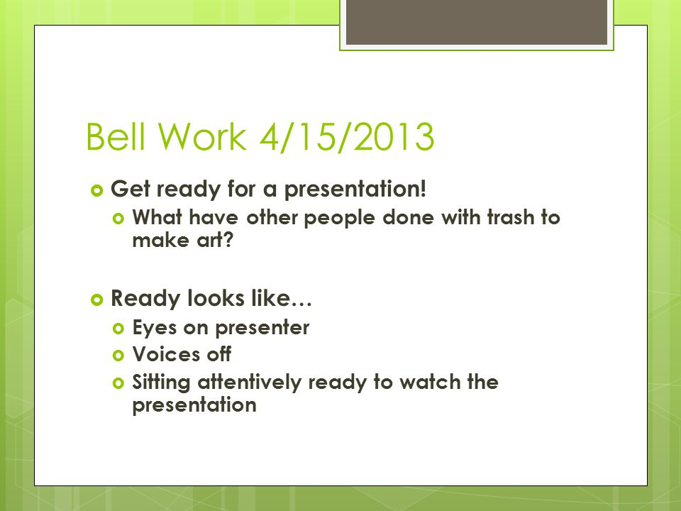 Bell Work 4/15/2013  Get ready for a presentation.