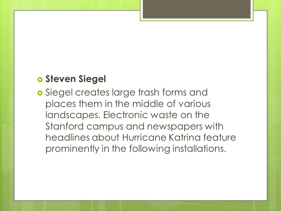  Steven Siegel  Siegel creates large trash forms and places them in the middle of various landscapes.