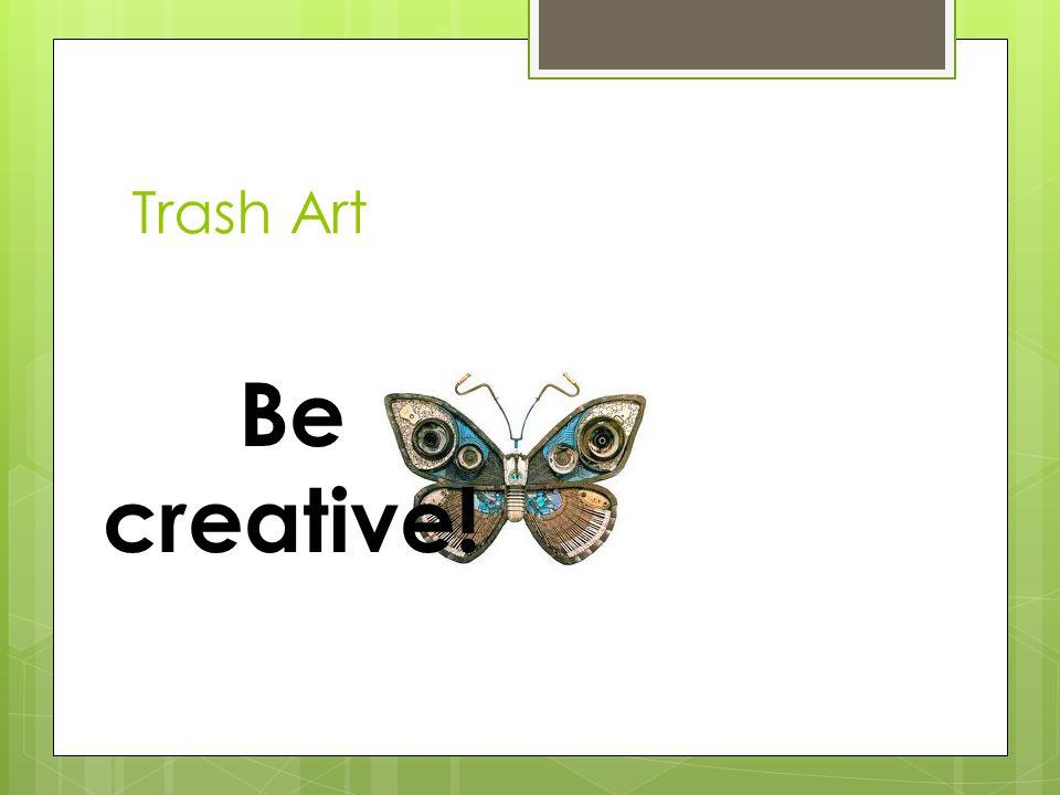 Trash Art Be creative!