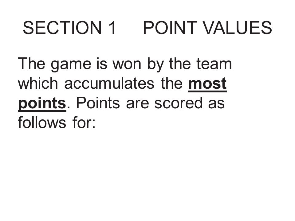 SECTION 1 POINT VALUES The game is won by the team which accumulates the most points.