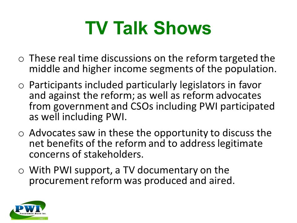 TV Talk Shows o These real time discussions on the reform targeted the middle and higher income segments of the population. o Participants included pa