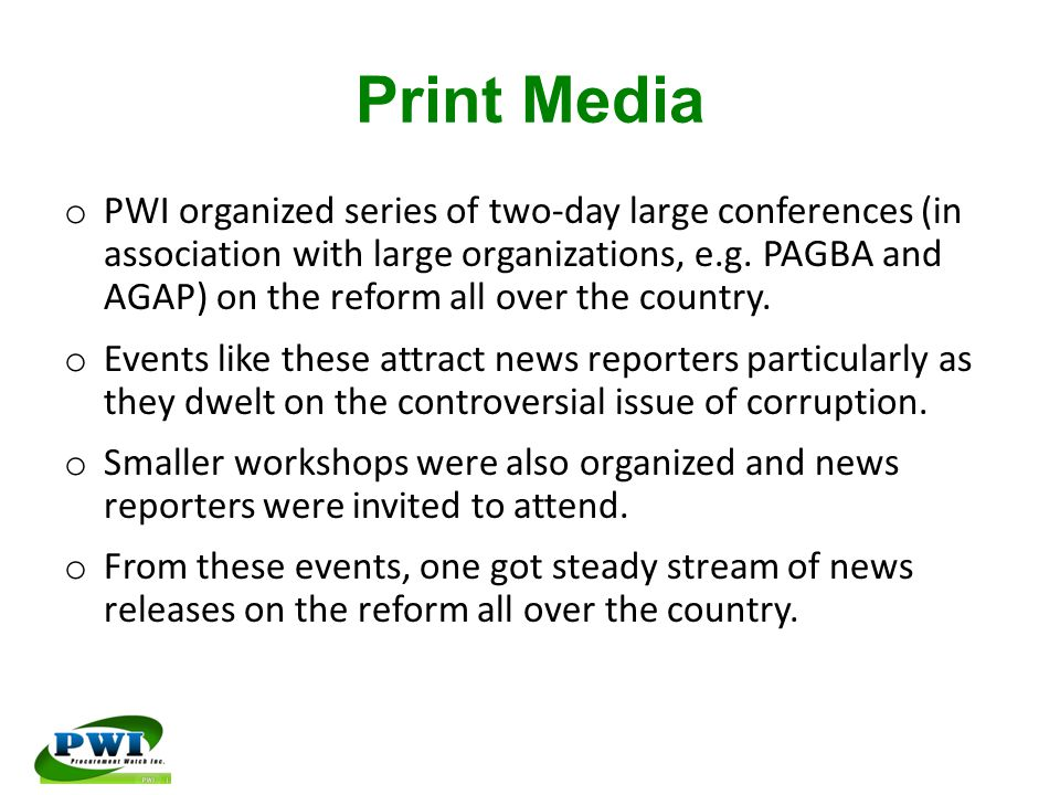 Print Media o PWI organized series of two-day large conferences (in association with large organizations, e.g. PAGBA and AGAP) on the reform all over