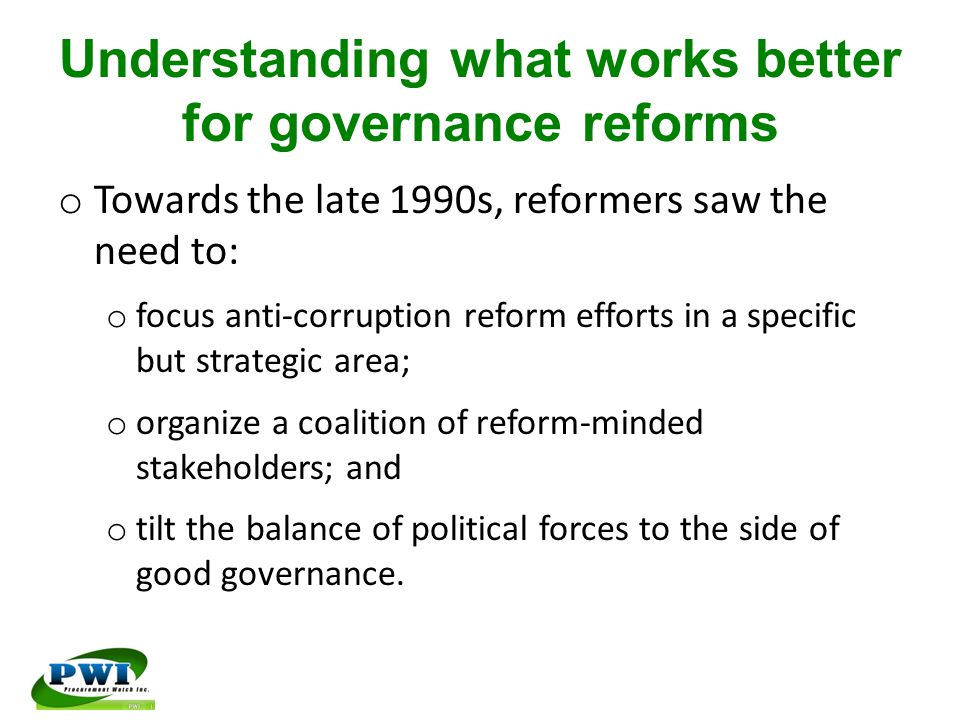 Understanding what works better for governance reforms o Towards the late 1990s, reformers saw the need to: o focus anti-corruption reform efforts in