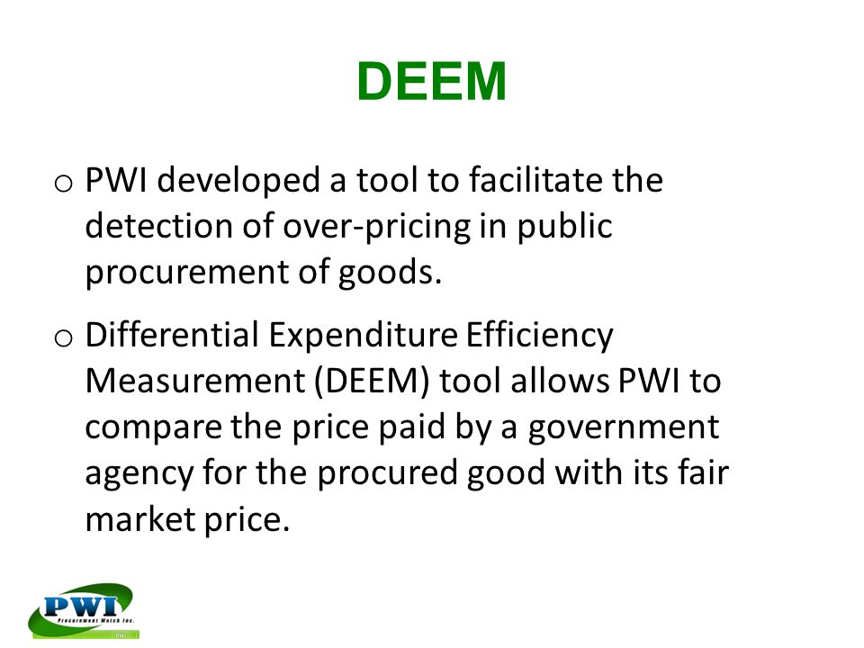 DEEM o PWI developed a tool to facilitate the detection of over-pricing in public procurement of goods. o Differential Expenditure Efficiency Measurem