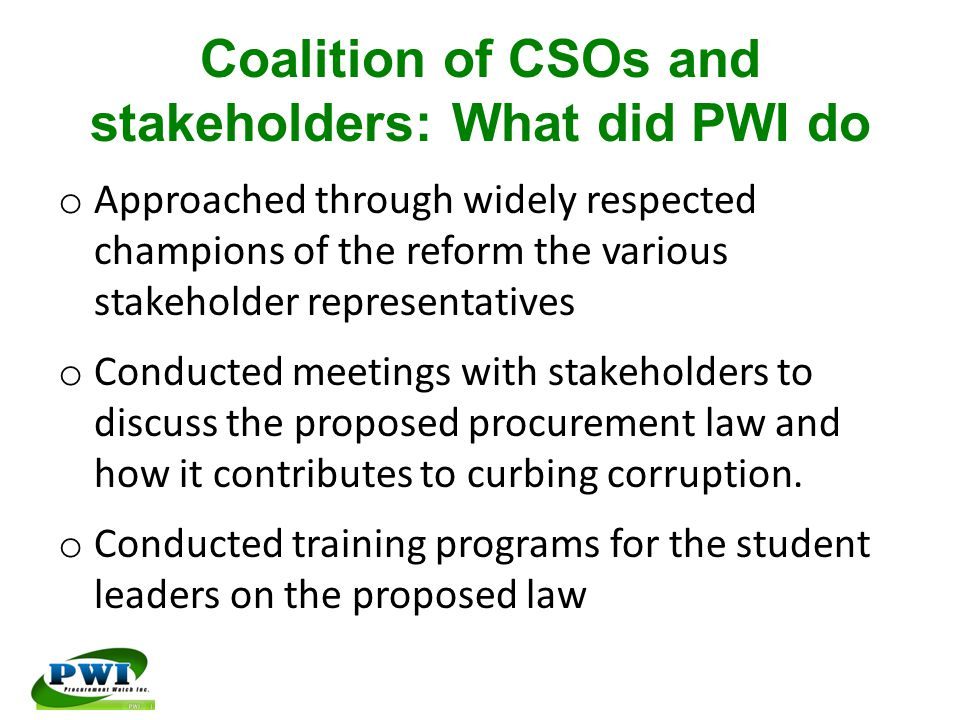 Coalition of CSOs and stakeholders: What did PWI do o Approached through widely respected champions of the reform the various stakeholder representati