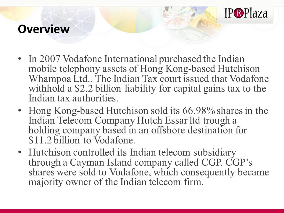 In 2007 Vodafone International purchased the Indian mobile telephony assets of Hong Kong-based Hutchison Whampoa Ltd..