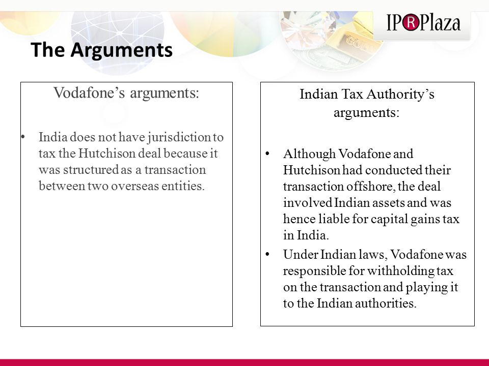 Vodafone's arguments: India does not have jurisdiction to tax the Hutchison deal because it was structured as a transaction between two overseas entities.
