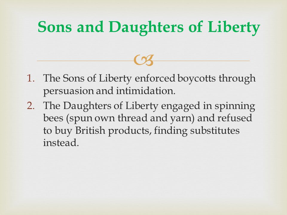 1.The Sons of Liberty enforced boycotts through persuasion and intimidation.
