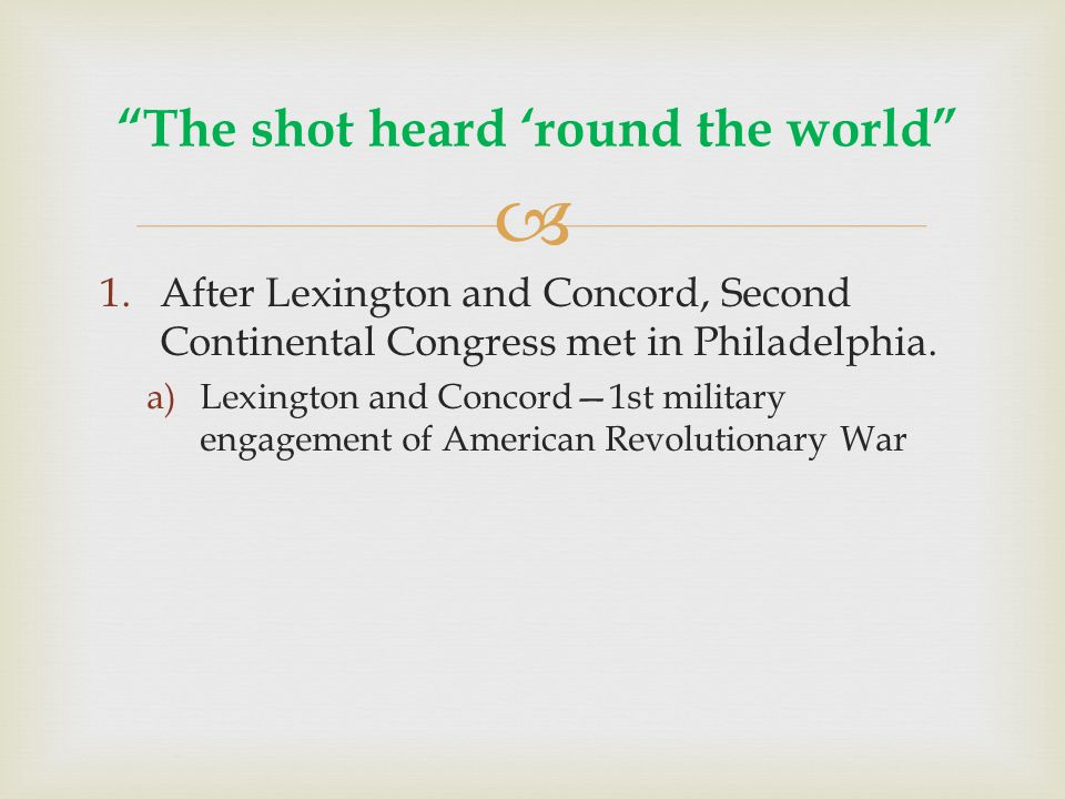  1.After Lexington and Concord, Second Continental Congress met in Philadelphia.