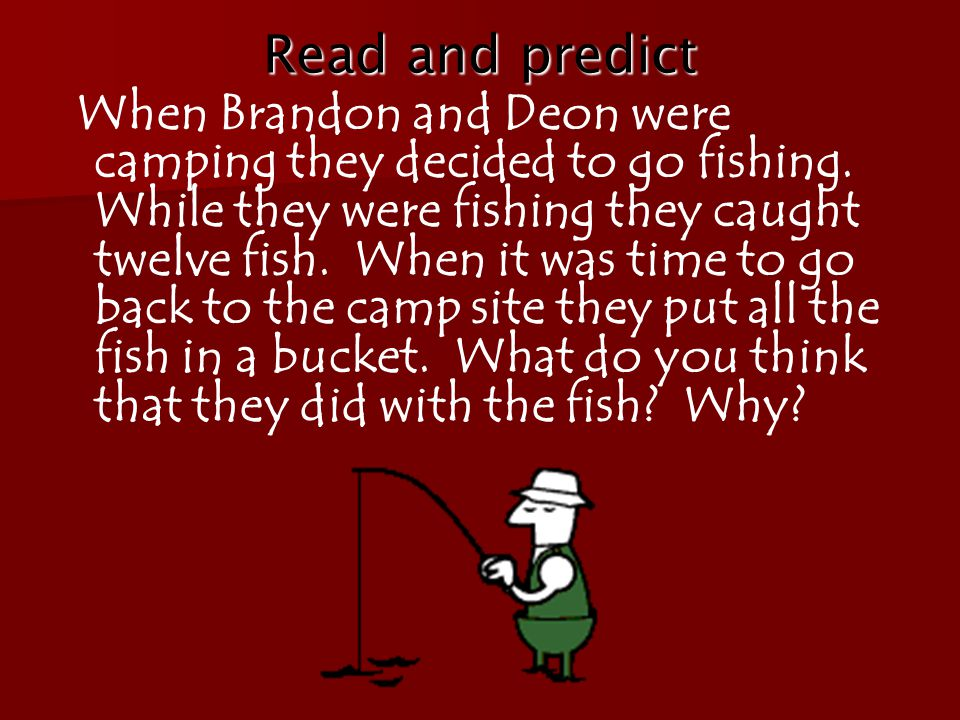 Read and predict When Brandon and Deon were camping they decided to go fishing.