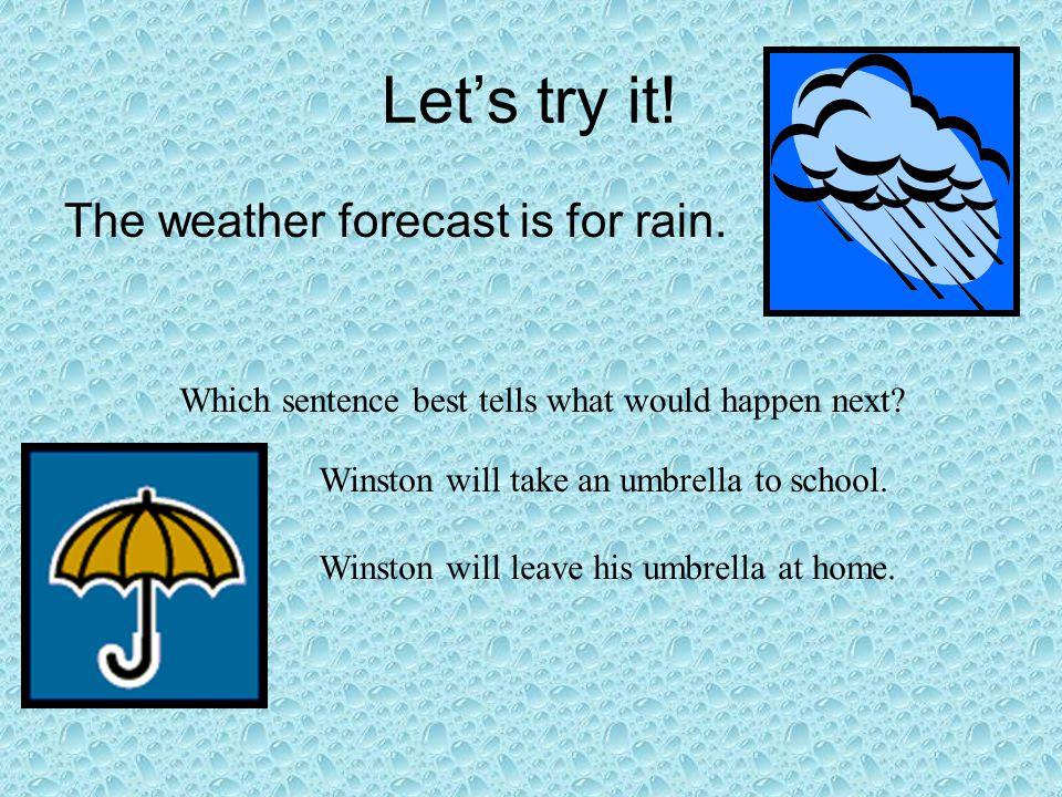 Let's try it. The weather forecast is for rain. Which sentence best tells what would happen next.