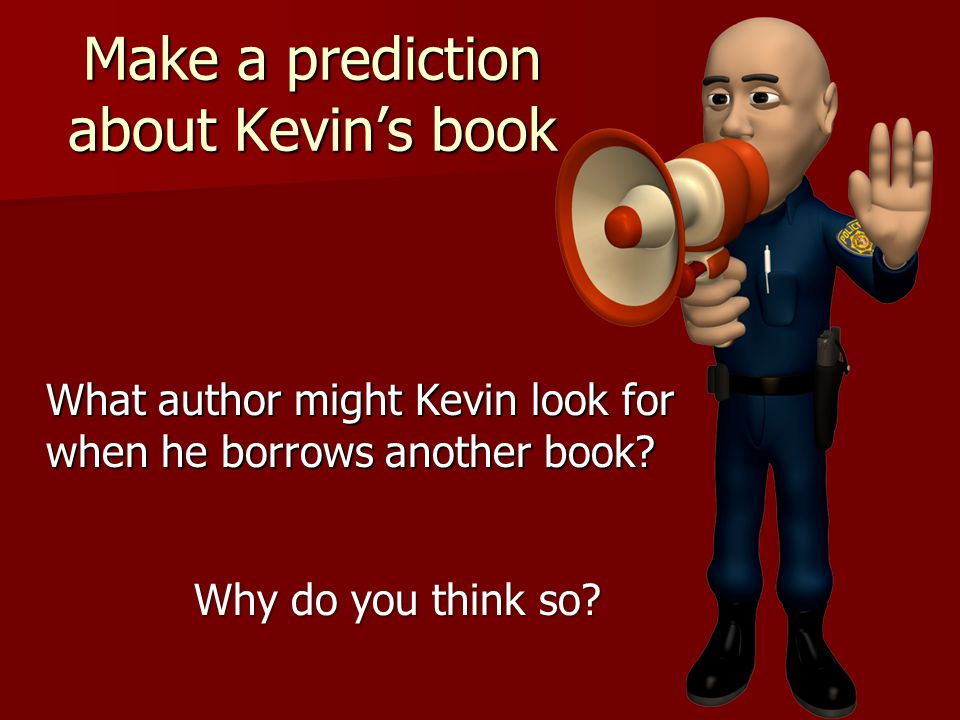 Make a prediction about Kevin's book What author might Kevin look for when he borrows another book.