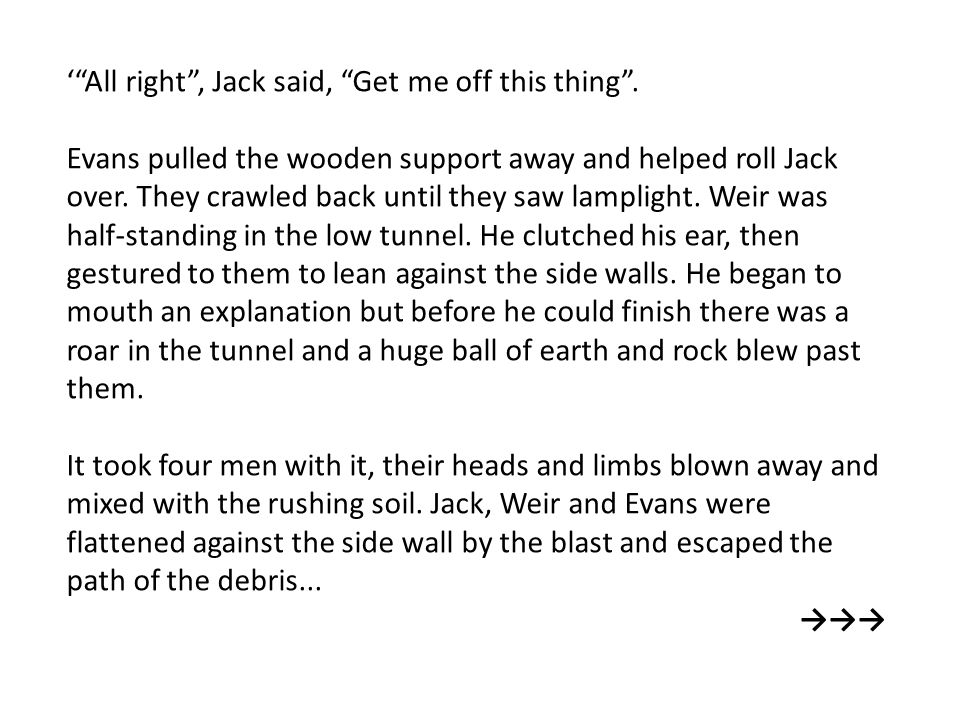 Jack saw part of Turner's face and hair still attached to a piece of skull rolling to a halt where the tunnel narrowed into the section he had been digging.