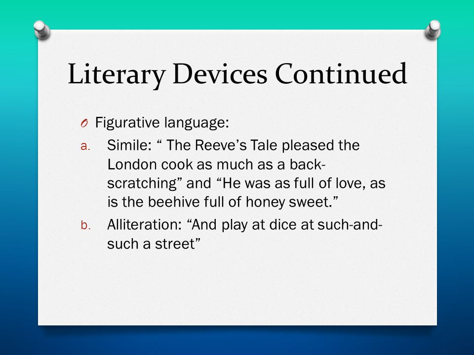 Literary Devices Continued O Figurative language: a.