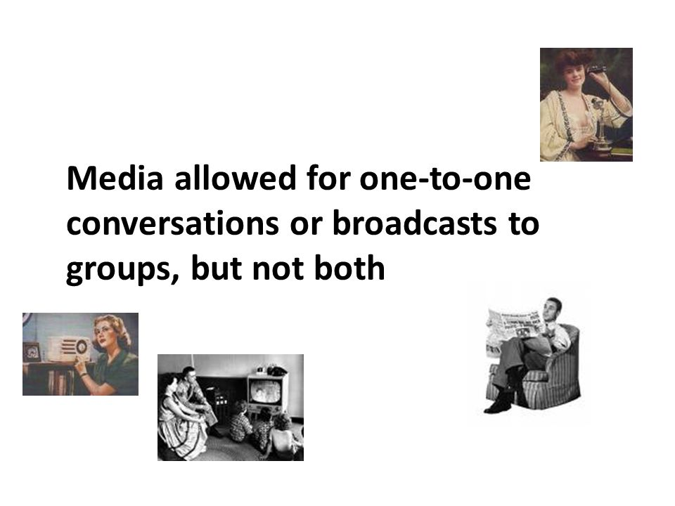 Media allowed for one-to-one conversations or broadcasts to groups, but not both