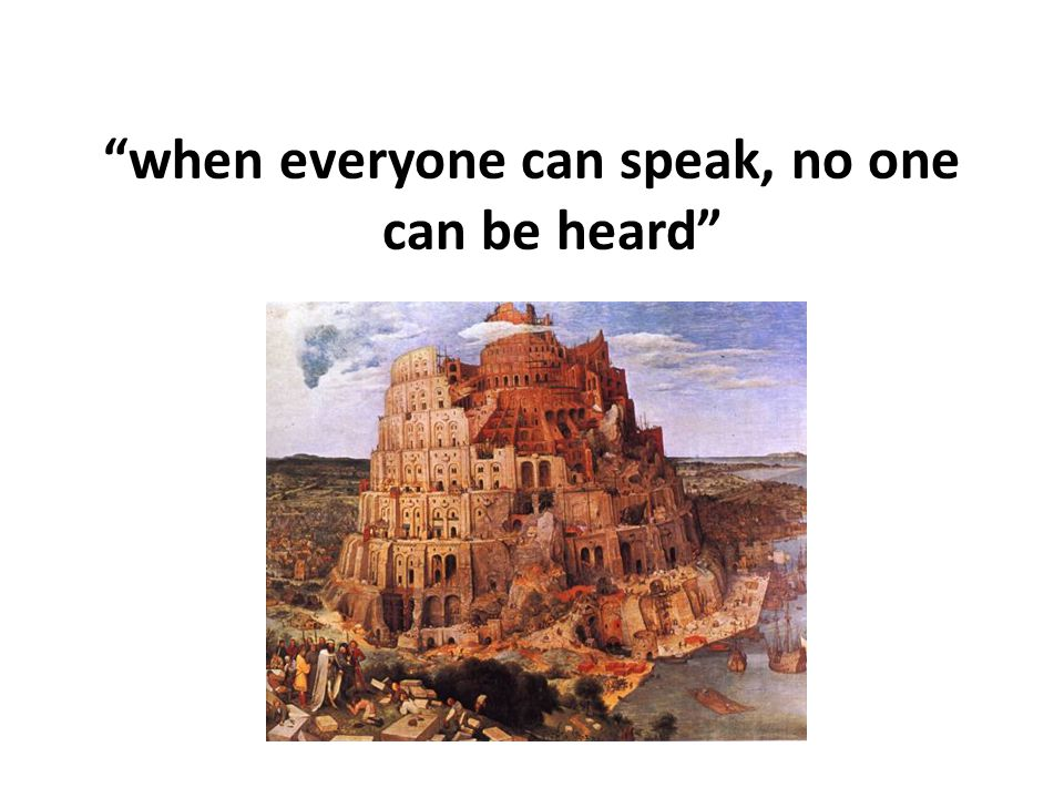 when everyone can speak, no one can be heard