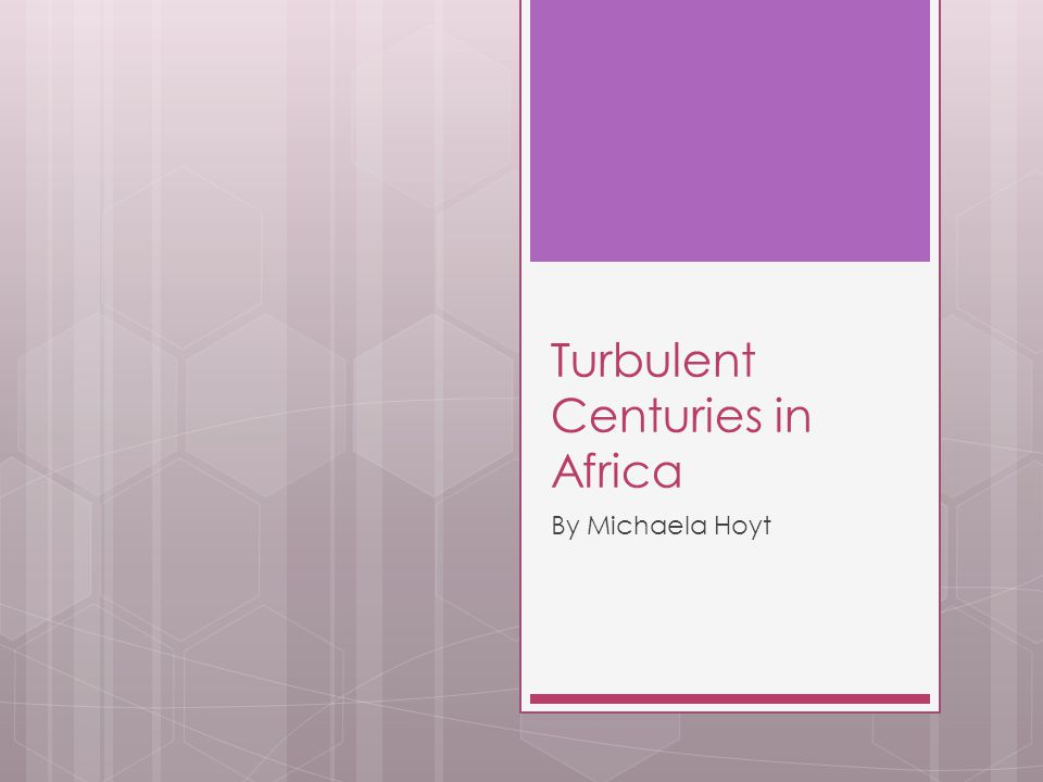 Turbulent Centuries in Africa By Michaela Hoyt