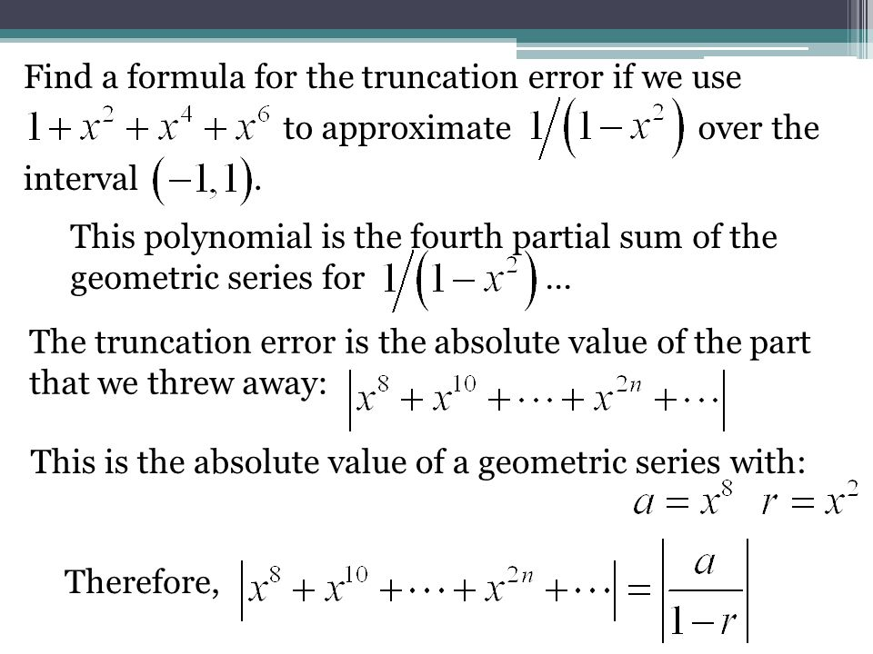 Find a formula for the truncation error if we use to approximateover the interval. This polynomial is the fourth partial sum of the geometric series f