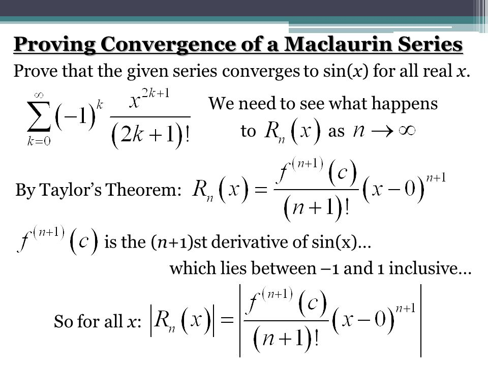 Proving Convergence of a Maclaurin Series Prove that the given series converges to sin(x) for all real x. We need to see what happens to as By Taylor'