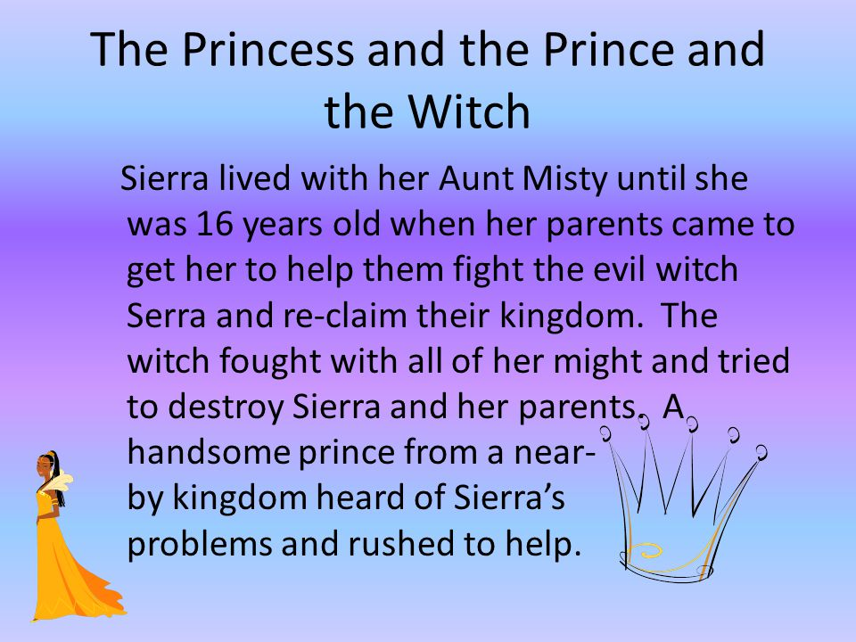 Princess the Prince and the Witch Once upon a time there lived,a princess named Sierra, a prince named Matthew and a witch named Serra.